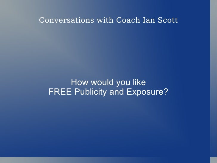 Conversations with Coach Ian Scott           How would you like   FREE Publicity and Exposure?