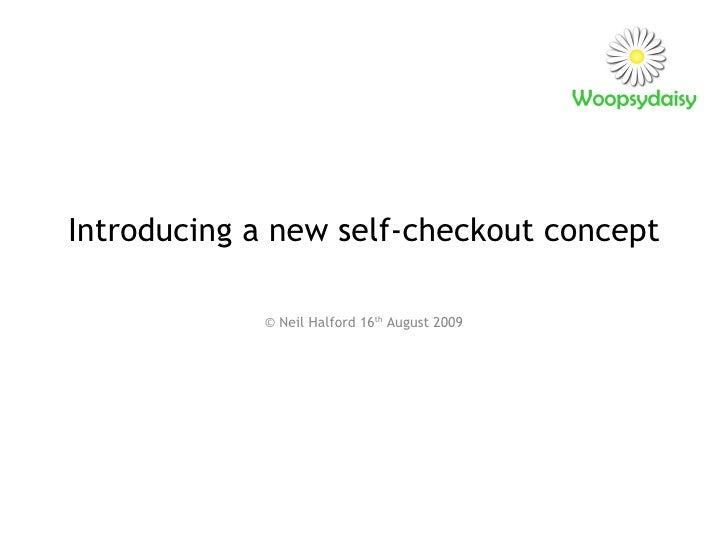 Introducing a new self-checkout concept © Neil Halford 16 th  August 2009