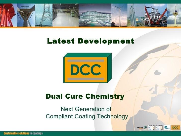 <ul><li>Latest Development </li></ul>Dual Cure Chemistry Next Generation of  Compliant Coating Technology