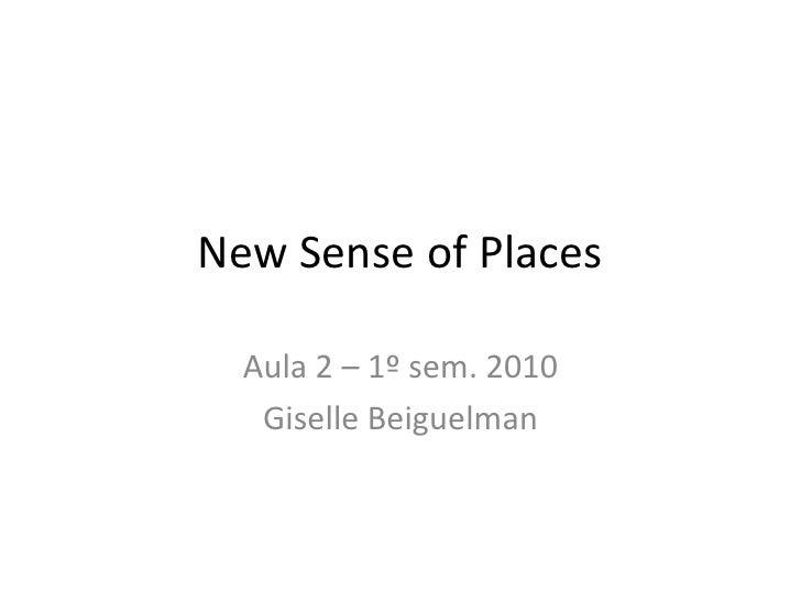 NewSenseofPlaces<br />Aula 2 – 1º sem. 2010<br />GiselleBeiguelman<br />