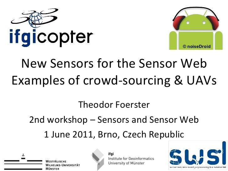New Sensors for the Sensor Web Examples of crowd-sourcing & UAVs Theodor Foerster 2nd workshop – Sensors and Sensor Web 1 ...