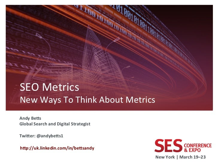 SEO Metrics New Ways To Think About Metrics           Andy Be8s Global Search and Digital St...