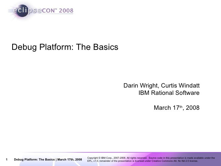 Debug Platform: The Basics Darin Wright, Curtis Windatt IBM Rational Software March 17 th , 2008