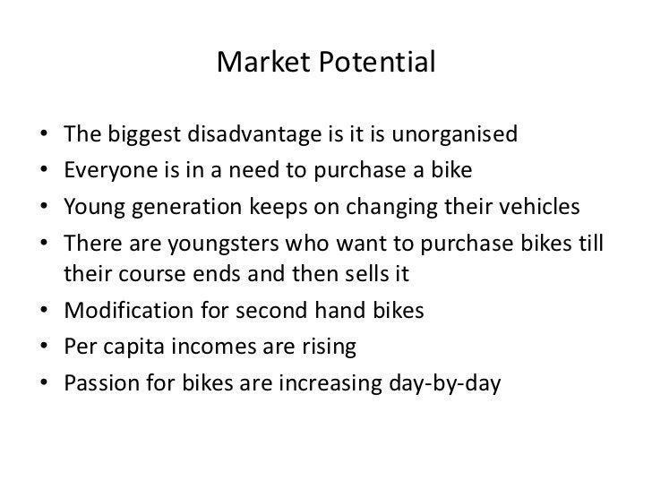 Market Potential<br />The biggest disadvantage is it is unorganised<br />Everyone is in a need to purchase a bike <br />Yo...