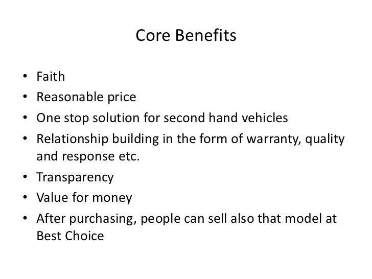Core Benefits<br />Faith<br />Reasonable price<br />One stop solution for second hand vehicles<br />Relationship building ...