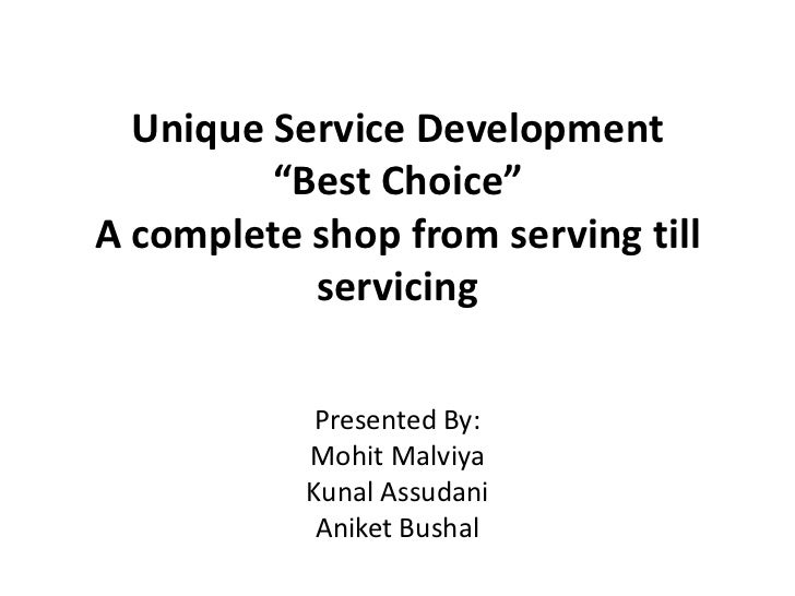"Unique Service Development""Best Choice""A complete shop from serving till servicing<br />Presented By:<br />MohitMalviya<br..."
