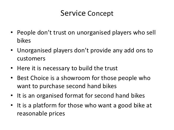 Service Concept<br />People don't trust on unorganised players who sell bikes<br />Unorganised players don't provide any a...