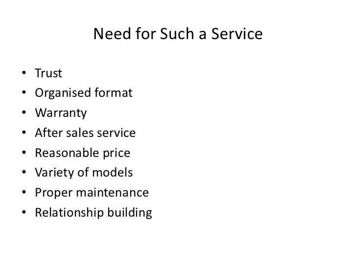 Need for Such a Service<br />Trust<br />Organised format<br />Warranty<br />After sales service<br />Reasonable price<br /...