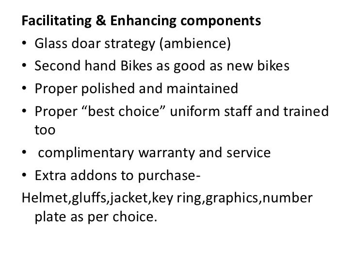 Facilitating & Enhancing components<br />Glass doar strategy (ambience)<br />Second hand Bikes as good as new bikes<br />P...