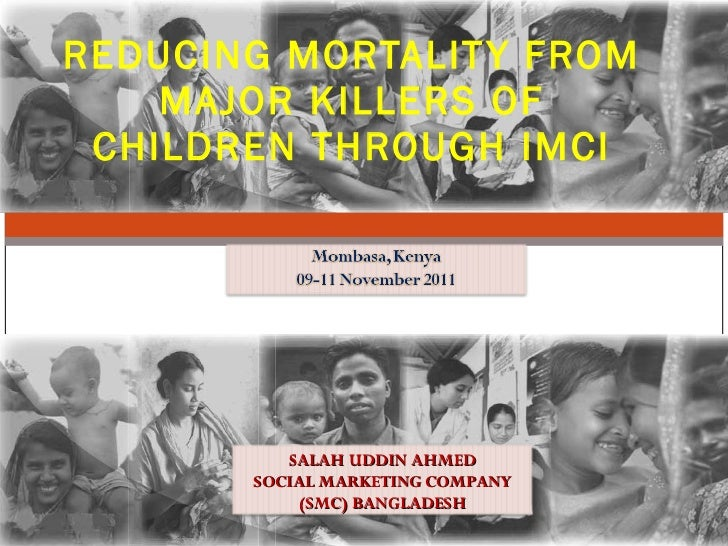 REDUCING MORTALITY FROM MAJOR KILLERS OF CHILDREN THROUGH IMCI SALAH UDDIN AHMED SOCIAL MARKETING COMPANY (SMC) BANGLADESH