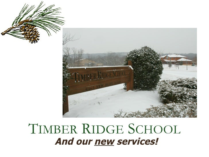 And our  new  services! T IMBER  R IDGE  S CHOOL
