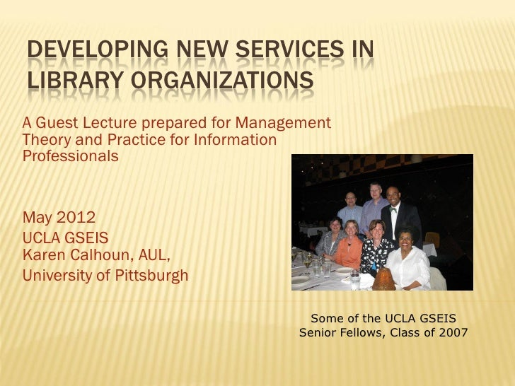 DEVELOPING NEW SERVICES INLIBRARY ORGANIZATIONSA Guest Lecture prepared for ManagementTheory and Practice for InformationP...