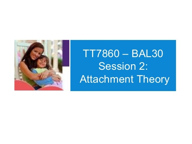 TT7860 – BAL30 Session 2: Attachment Theory