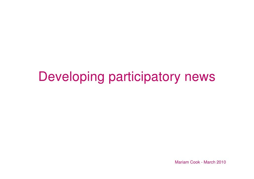 Developing participatory news                           Mariam Cook - March 2010