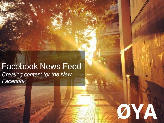 Facebook News Feed Creating content for the New Facebook