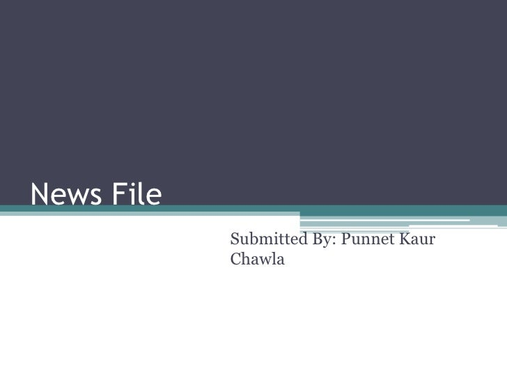 News File<br />Submitted By: Punnet Kaur Chawla<br />