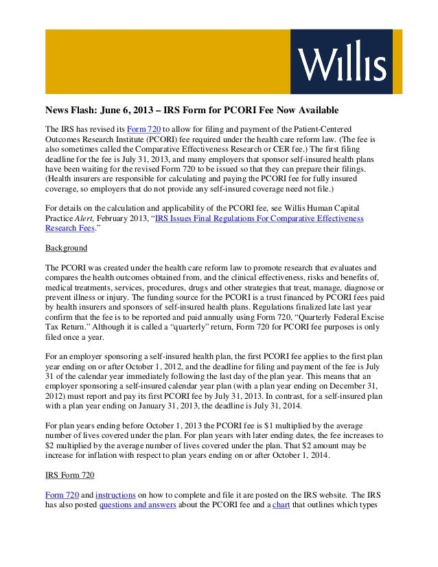 News Flash: June 6, 2013 – IRS Form for PCORI Fee Now AvailableThe IRS has revised its Form 720 to allow for filing and pa...