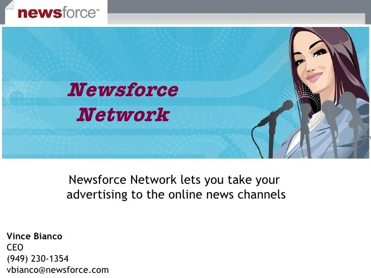 Newsforce Network lets you take your  advertising to the online news channels Vince Bianco CEO (949) 230-1354 [email_addre...