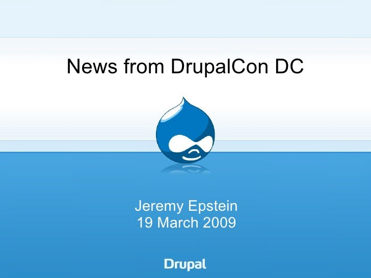 News from DrupalCon DC Jeremy Epstein 19 March 2009