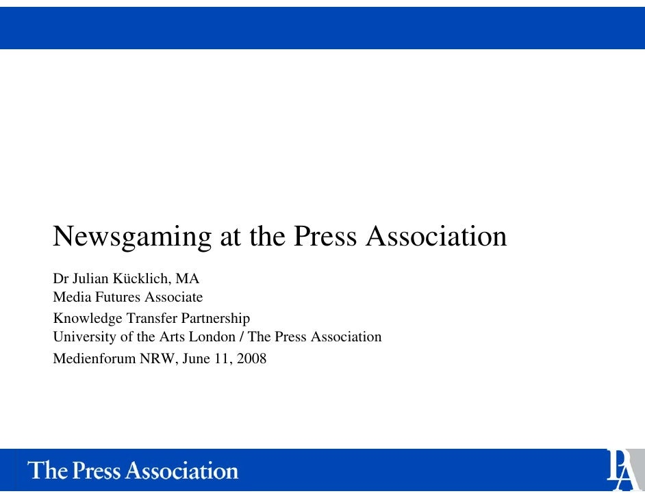Newsgaming at the Press Association Dr Julian Kücklich, MA Media Futures Associate Knowledge Transfer Partnership Universi...