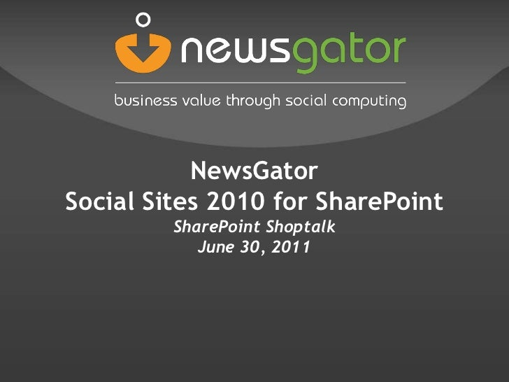 NewsGatorSocial Sites 2010 for SharePointSharePoint ShoptalkJune 30, 2011<br />