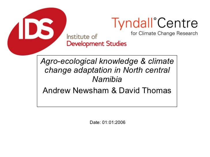 Agro-ecological knowledge & climate change adaptation in North central Namibia Andrew Newsham & David Thomas Date: 01:01:2...