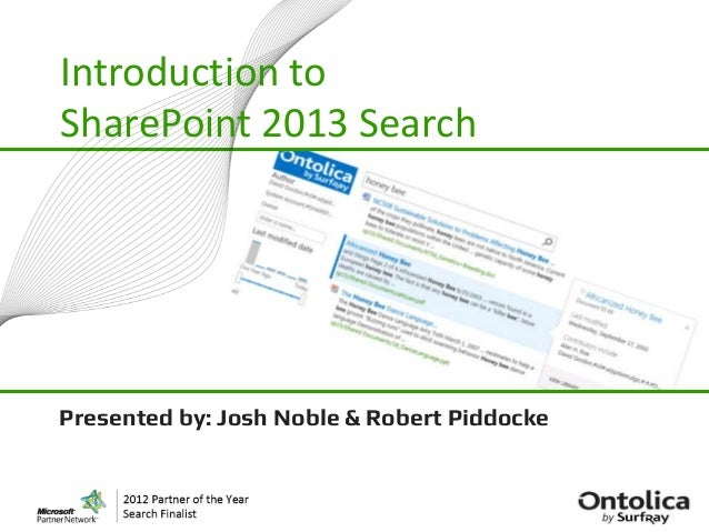 Introduction toSharePoint 2013 SearchPresented by: Josh Noble & Robert Piddocke