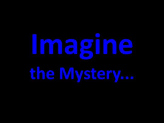 Imaginethe Mystery...