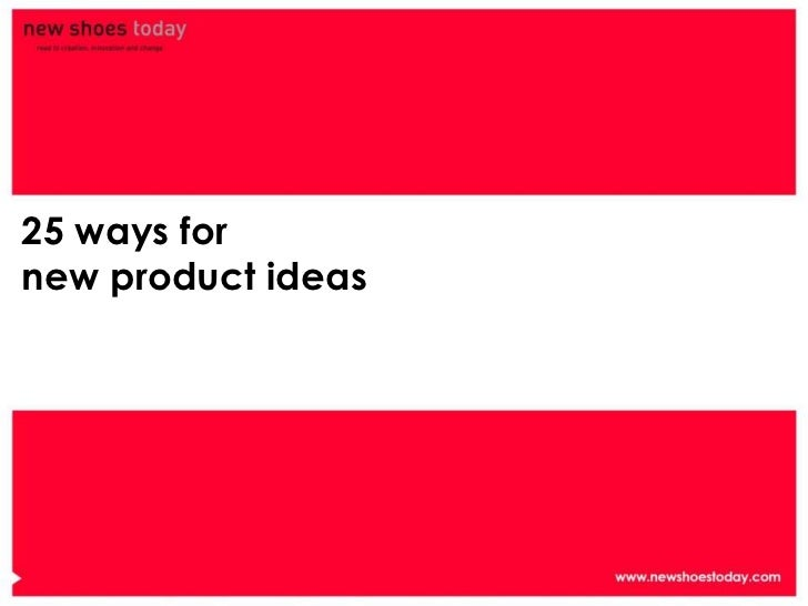 25 ways fornew product ideas