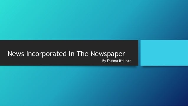 News Incorporated In The Newspaper By Fatima Iftikhar