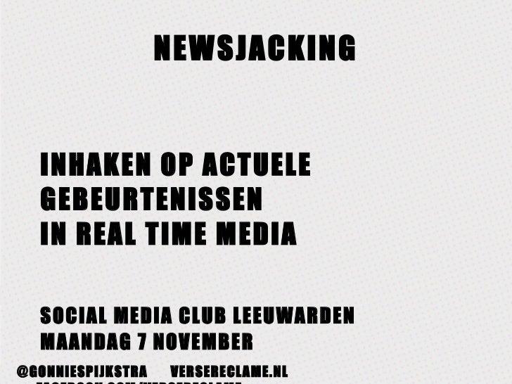 NEWSJACKING <ul><li>INHAKEN OP ACTUELE GEBEURTENISSEN  IN REAL TIME MEDIA </li></ul><ul><li>SOCIAL MEDIA CLUB LEEUWARDEN M...