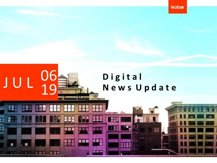 06J U L 19   Digital           News Update