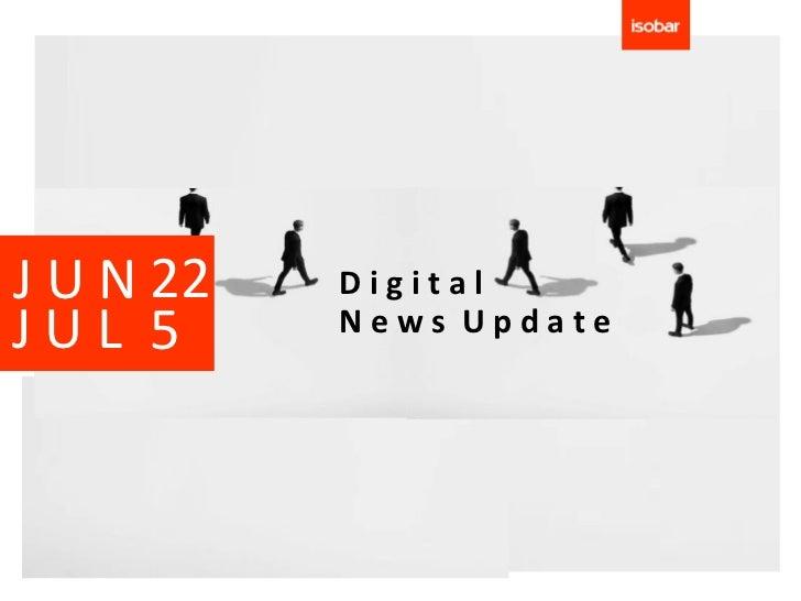 J U N 22   DigitalJUL 5      News Update