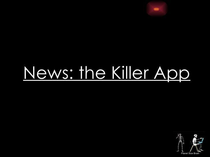 <ul><li>News: the Killer App </li></ul>
