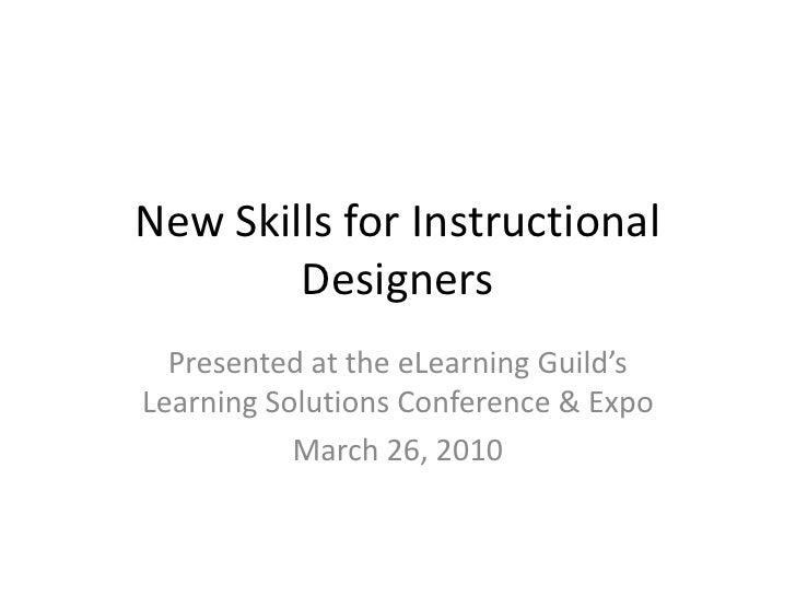 New Skills for Instructional Designers<br />Presented at the eLearning Guild's Learning Solutions Conference & Expo<br />M...