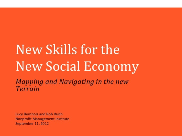 New$Skills$for$the$$New$Social$Economy$MappingandNavigatinginthenewTerrainLucy%Bernholz%and%Rob%Reich%Nonprofit%Management%...