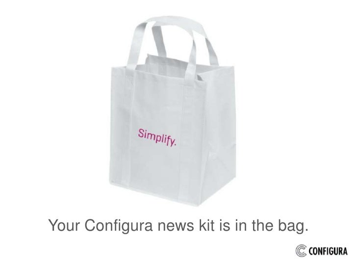 Your Configura news kit is in the bag.<br />