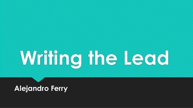Writing the Lead Alejandro Ferry