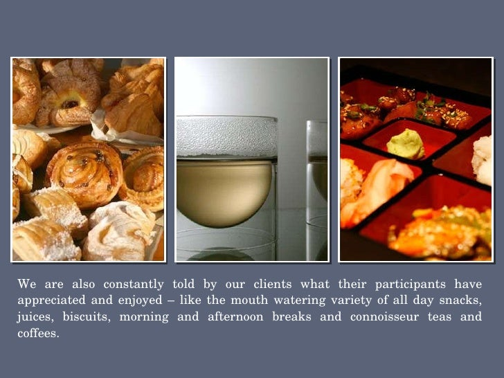 <ul><li>We are also constantly told by our clients what their participants have appreciated and enjoyed – like the mouth w...