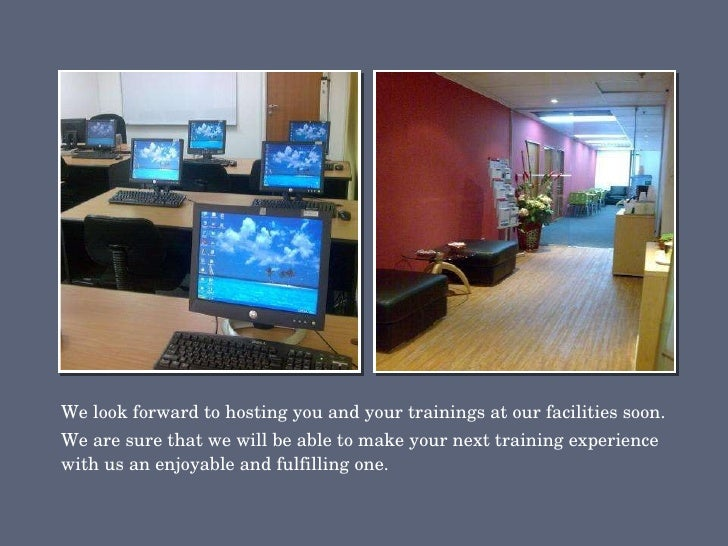 <ul><li>We look forward to hosting you and your trainings at our facilities soon. </li></ul><ul><li>We are sure that we wi...