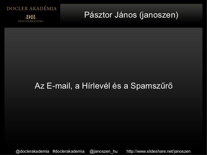 Pásztor János (janoszen)        Az E-mail, a Hírlevél és a Spamszűrő@doclerakademia #doclerakademia   @janoszen_hu   http:...