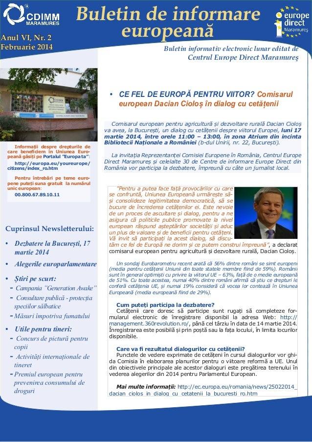 Anul VI, Nr. 2 Februarie 2014  Buletin de informare europeană Buletin informativ electronic lunar editat de  Centrul Europ...