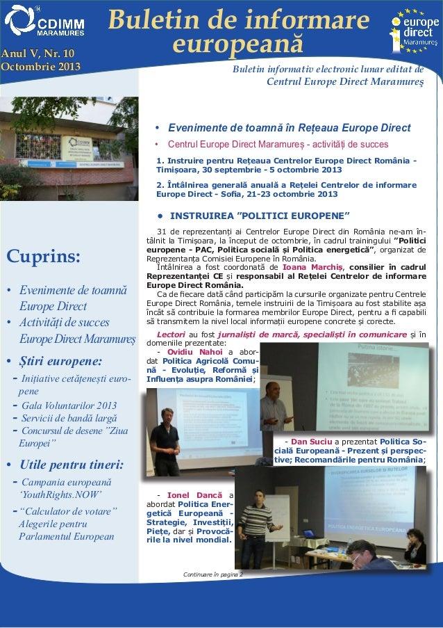 Anul V, Nr. 10 Octombrie 2013  Buletin de informare europeană Buletin informativ electronic lunar editat de  Centrul Europ...
