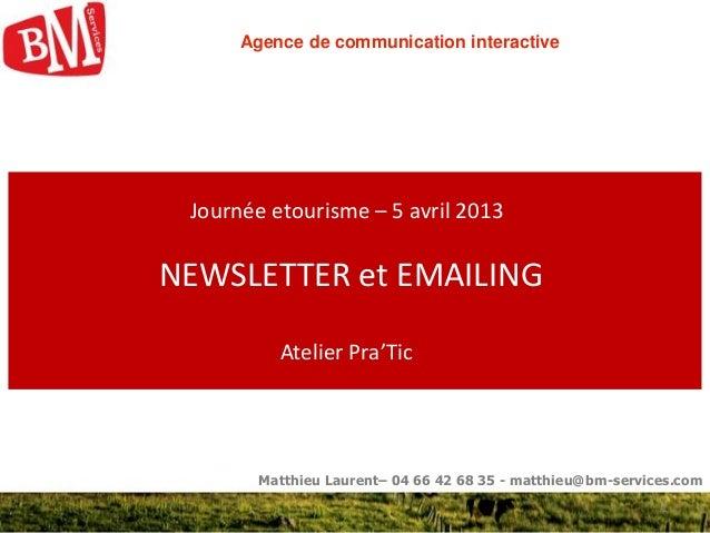 1Matthieu Laurent– 04 66 42 68 35 - matthieu@bm-services.comJournée etourisme – 5 avril 2013NEWSLETTER et EMAILINGAtelier ...