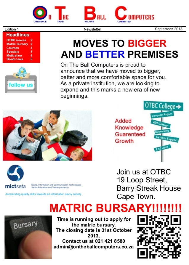 MOVES TO AND PREMISES BIGGER BETTER Edition 1 Newsletter September 2013 Headlines OTBC moves Matric Bursary Courses Specia...
