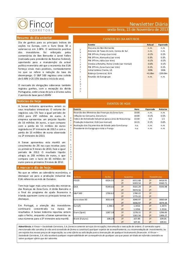 Newsletter Diária sexta-feira, 15 de Novembro de 2013 Resumo do dia anterior  EVENTOS DO DIA ANTERIOR  Dia de ganhos para ...