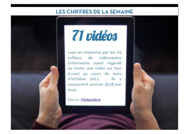 LES CHIFFRES DE LA SEMAINE      71 v    vues en moyenne par les 29    millions de vidéonautes    (internautes ayant regard...