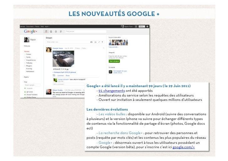 LES NOUVEAUTÉS GOOGLE +    Google+ a été lancé il y a maintenant 90 jours ( le 29 Juin 2011)         - 91 changements ont ...
