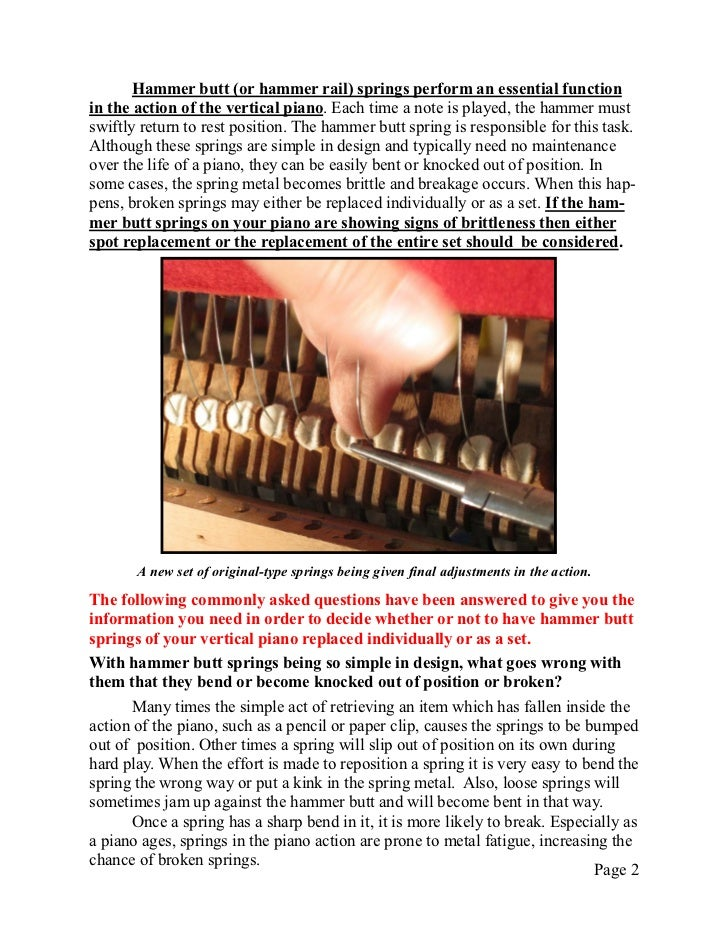 Hammer butt (or hammer rail) springs perform an essential functionin the action of the vertical piano. Each time a note is...