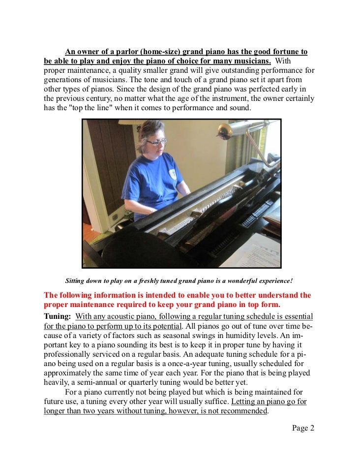 An owner of a parlor (home-size) grand piano has the good fortune tobe able to play and enjoy the piano of choice for many...